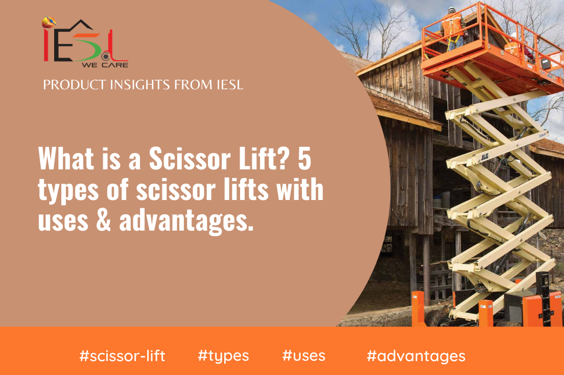 What is Scissor Lift? 5 types of scissor lifts with uses & advantages.